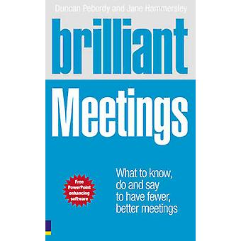 Brilliant Meetings - What to know - say and do to have fewer - better