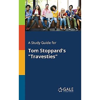 A Study Guide for Tom Stoppards Travesties by Gale & Cengage Learning