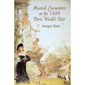 Musical Encounters at the 1889 Paris Worlds Fair by Fauser & Annegret
