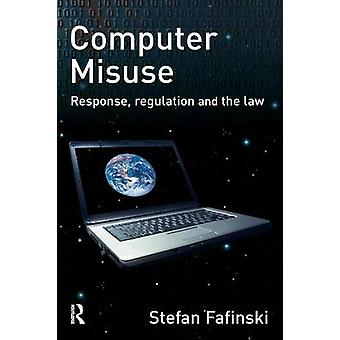 Computer Misuse  Response Regulation and the Law by Fafinski & Stefan