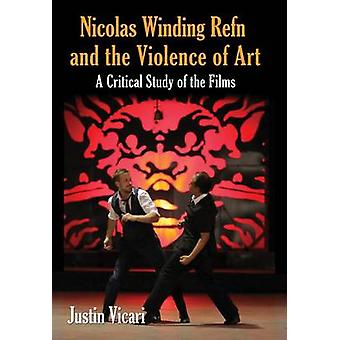 Nicolas Winding Refn and the Violence of Art - A Critical Study of the