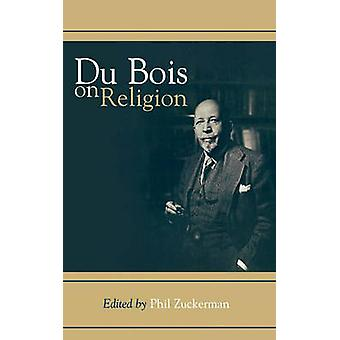 Du Bois on Religion by Zuckerman & Phil