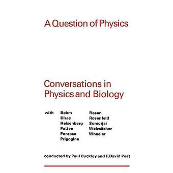 A Question of Physics Conversations in Physics and Biology by Buckley & Paul