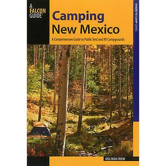 Camping New Mexico A Comprehensive Guide to Public Tent and RV Campgrounds by Crow