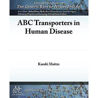 ABC Transporters in Human Disease by Moitra & Karobi