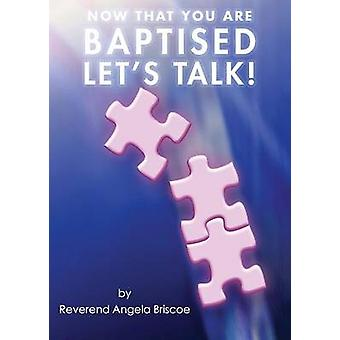 Now That You Are Baptised Lets Talk by Briscoe & Reverend Angela
