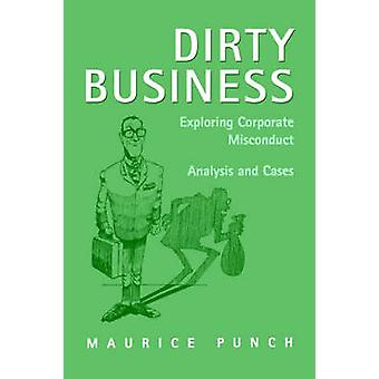 Dirty Business Exploring Corporate Misconduct Analysis and Cases by Punch & Maurice