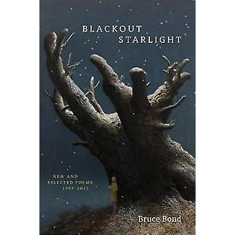 Blackout Starlight New and Selected Poems 19972015 by Bond & Bruce