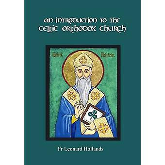 An Introduction to the Celtic Orthodox Church by Hollands & Fr Leonard