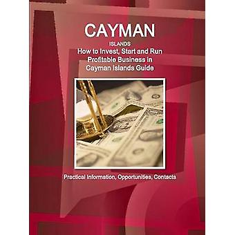 Cayman Islands How to Invest Start and Run Profitable Business in Cayman Islands Guide  Practical Information Opportunities Contacts by IBP & Inc.