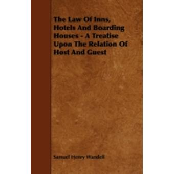 The Law of Inns Hotels and Boarding Houses  A Treatise Upon the Relation of Host and Guest by Wandell & Samuel Henry