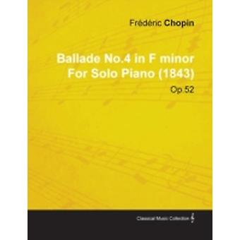 Ballade No.4 in F Minor by Fr D Ric Chopin for Solo Piano 1843 Op.52 by Chopin & Fr D. Ric