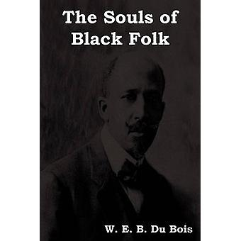 The Souls of Black Folk by Du Bois & W. E. B.