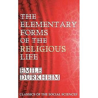 The Elementary Forms of the Religious Life by Durkheim & Emile