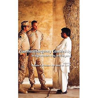 Counterinsurgency Leadership in Afghanistan Iraq and Beyond by Schlosser & Nicholas J.