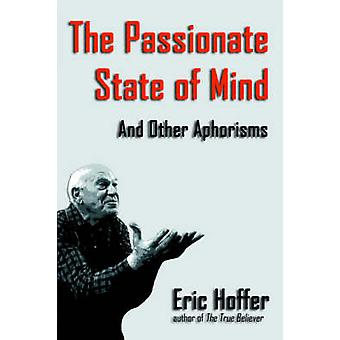 The Passionate State of Mind And Other Aphorisms by Hoffer & Eric