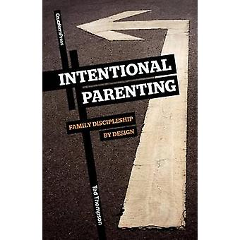 Intentional Parenting Family Discipleship by Design by Thompson & Tad