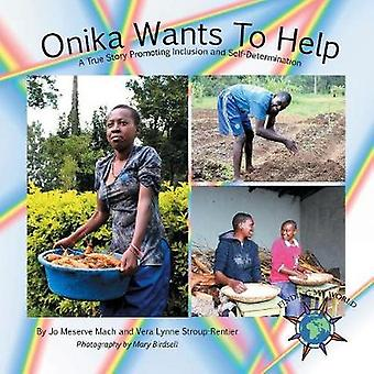 Onika Wants To Help A True Story Promoting Inclusion and SelfDetermination by Mach & Jo Meserve