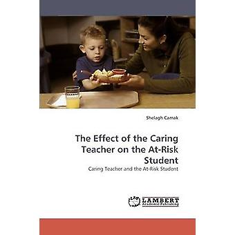 The Effect of the Caring Teacher on the AtRisk Student by Camak & Shelagh