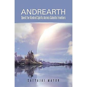 Andrearth Quest for Kindred Spirits Across Galactic Frontiers by Mayor & Satyajai