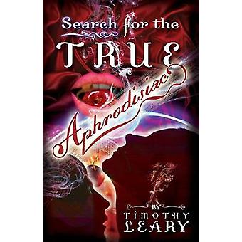 Search for the True Aphrodisiac by Leary & Timothy