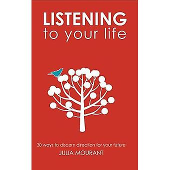Listening to Your Life by Mourant & Julia