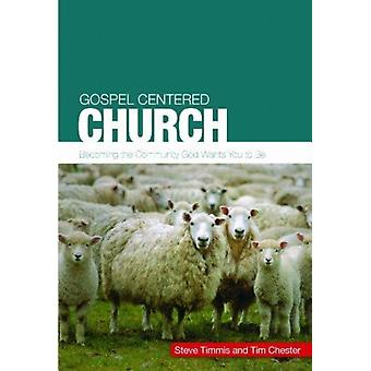 Gospel Centered Church  Becoming the community God wants you to be by Steve Timmis & Tim Chester
