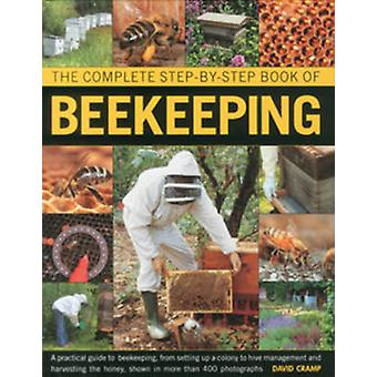 The Complete Step-by-step Book of Beekeeping - A Practical Guide to Be