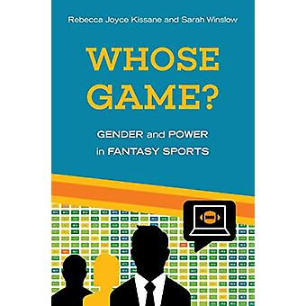 Whose Game? - Gender and Power in Fantasy Sports by Rebecca Joyce Kiss