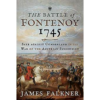 The Battle of Fontenoy 1745 - Saxe against Cumberland in the War of th