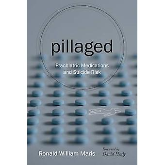 Pillaged - Psychiatric Medications and Suicide Risk by Ronald William