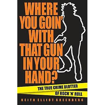 Where You Goin' with That Gun in Your Hand? - The True Crime Blotter o
