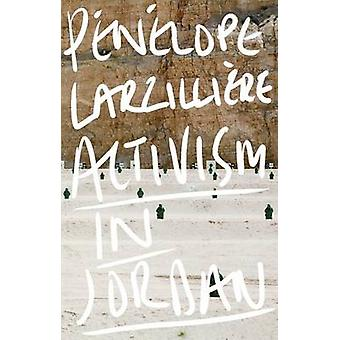 Activism in Jordan by Penelope Larzilliere - Cynthia Schoch - 9781783