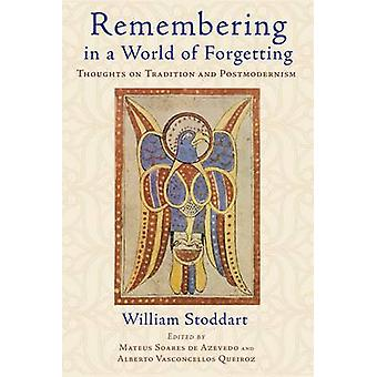 Remembering in a World of Forgetting - Thoughts on Tradition and Postm