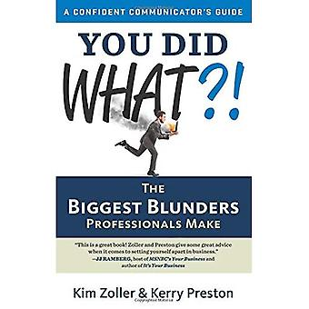 You Did What?!: The Biggest Blunders Professionals Make (Confident Communicator S Guide)