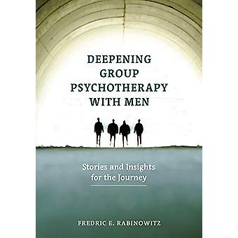 Deepening Group Psychotherapy With Men - Stories and Insights for the