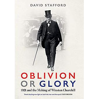 Oblivion or Glory - 1921 and the Making of Winston Churchill by David