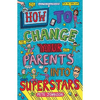 How to Change Your Parents into Superstars by Johnson & Pete