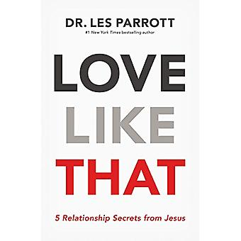 Love Like That - 5 Relationship Secrets from Jesus by Les Parrott - 97