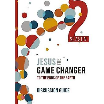 Jesus the Game Changer Season 2 (Discussion Guide) - To the Ends of th