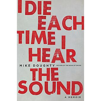 I Die Each Time I Hear the Sound by Doughty & Mike