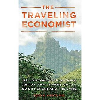 The Traveling Economist - Using Economics to Think About What Makes Us
