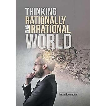 Thinking Rationally in an Irrational World by Alex Burdeshaw - 978148