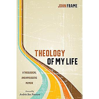 Theology of My Life by John Frame - 9781532613760 Book