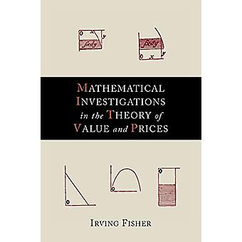 Mathematical Investigations in the Theory of Value and Prices by Irvi