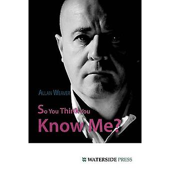 So You Think You Know Me? by Allan Weaver - 9781904380450 Book