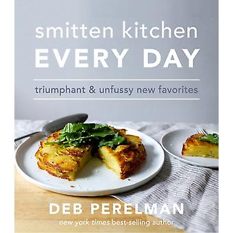 Smitten Kitchen Every Day  Triumphant and Unfussy New Favorites A Cookbook by Deb Perelman