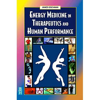 Energy Medicine in Therapeutics and Human Performance by Oschman & James L.