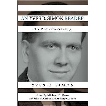 An Yves R Simon Reader The Philosopher's Calling Catholic Ideas for a Secular World