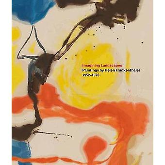 Imagining Landscapes: Paintings by Helen Frankenthaler 1952-1976